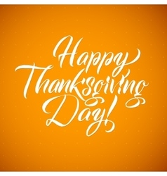 happy thanksgiving day calligraphy greeting card vector image