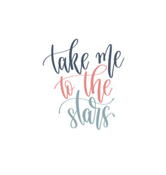Take me to stars - hand lettering romantic vector