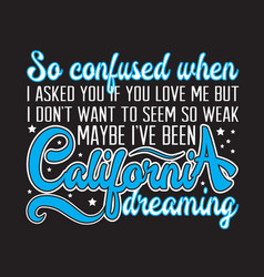 California quotes and slogan good for t-shirt so vector