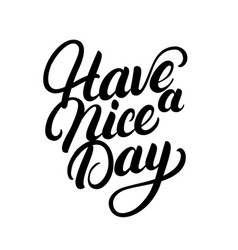 have a nice day hand written lettering vector image vector image