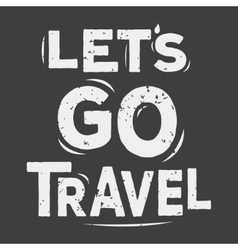 Lets go travel - typographic quote poster vector image vector image