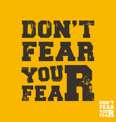 do not fear your fear - quote motivational square vector image