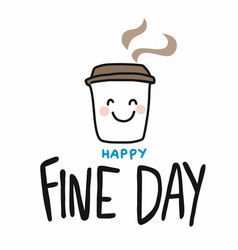 happy fine day smile coffee cup cartoon vector image
