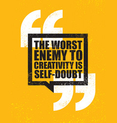The worst enemy to creativity is self-doubt vector