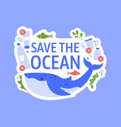 save ocean from plastic help and support whales vector image