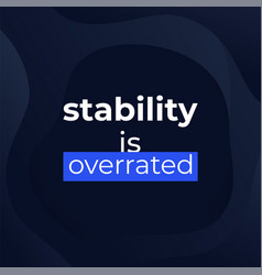 Stability is overrated quote poster design vector