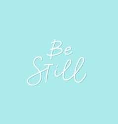 be still blue calligraphy quote lettering vector image