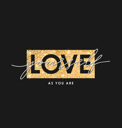 Gold glitter texture and slogan - love yourself vector