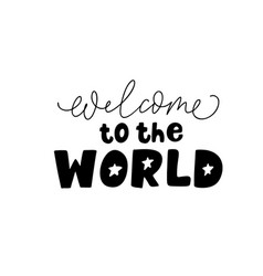 Welcome to the world black lettering vector