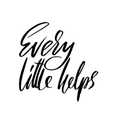 every little helps hand drawn lettering proverb vector image vector image