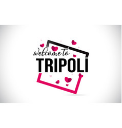tripoli welcome to word text with handwritten vector image