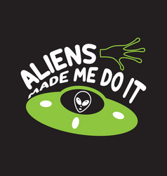 Ufo quotes and slogan good for t-shirt aliens vector