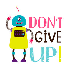Design t-shirt robot say dont give up vector