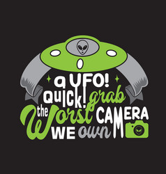 Ufo quotes and slogan good for t-shirt a vector