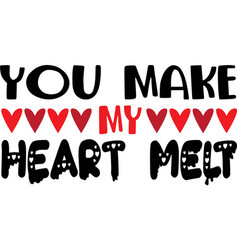 you make my heart melt valentines day vector image