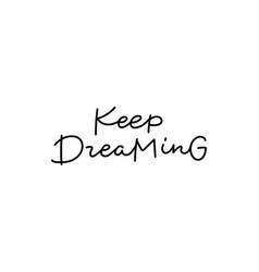 Keep dreaming calligraphy quote lettering vector