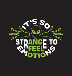 Ufo quotes and slogan good for t-shirt it s so vector