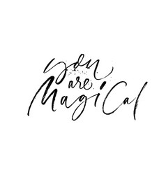 you are magical hand drawn ink pen calligraphy vector image