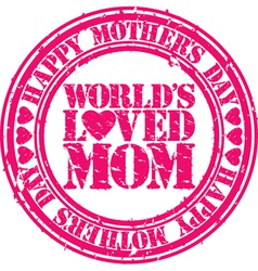 Happy mothers day worlds loved mom grunge stamp vector image vector image
