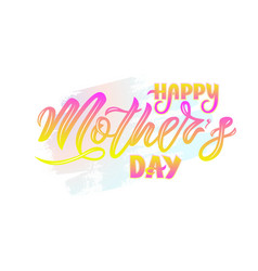 hand lettering happy mother s day on watercolor vector image