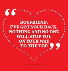 Inspirational love quote Boyfriend Ive got your vector