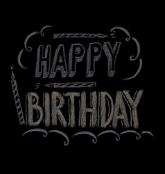 hand drawn chalk lettering happy birthday vector image