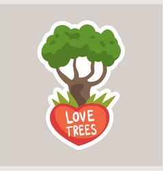 Love trees tagline sticker cartoon vector