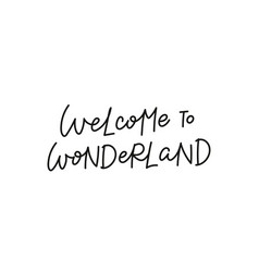 Welcome to wonderland calligraphy quote lettering vector