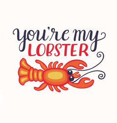 you are my lobster vector image
