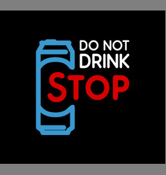 do not drink stop - anti-alcoholism propaganda vector image