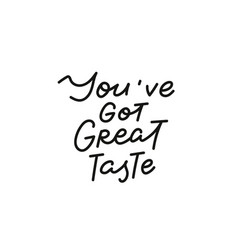 You got great taste calligraphy quote lettering vector