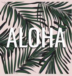 aloha hawaii word on green palm leaves tropical vector image vector image