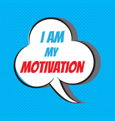 I am my motivation motivational and inspirational vector