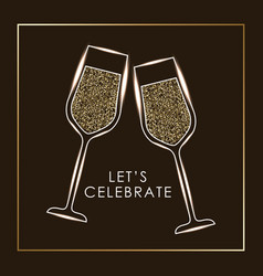 Lets celebrate pair of champagne glass cheers vector