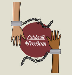 Hands with chains to celebrate freedom juneteenth vector