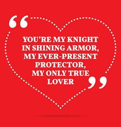 Inspirational love quote Youre my knight in vector