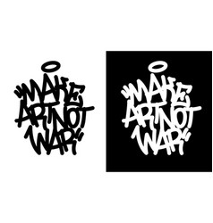 Make art not war graffiti tag in black over vector