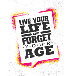 Live your life and forget your age inspiring vector