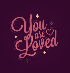 valentines day lettering you are loved vector image