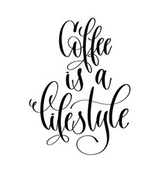 Coffee is a lifestyle - black and white hand vector