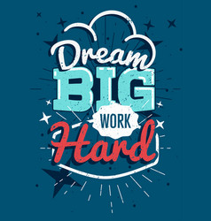 motivational typography poster dream big work hard vector image