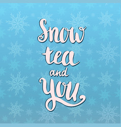 Snow tea and you holiday card valentine39s day vector