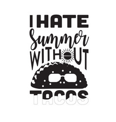 Tacos quote good for cricut i hate summer without vector