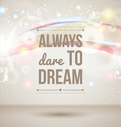Always dare to dream Motivating light poster vector