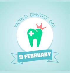 9 february world dentist day vector image vector image
