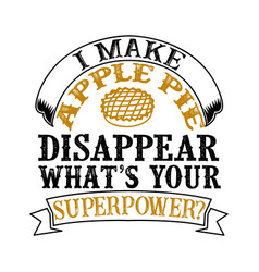 i make apple pie disappear what s your superpower vector image