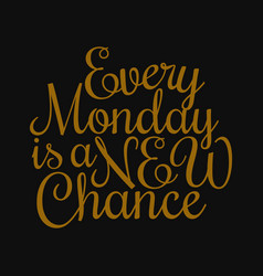 Every monday is a new chance motivational quotes vector