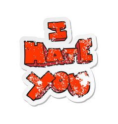 Retro distressed sticker of a i hate you cartoon vector