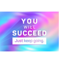 You will succeed just keep going poster vector