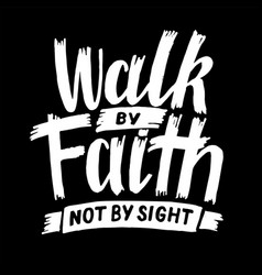 Hand lettering walk faith not sight on vector